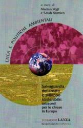 Salvaguardia del creato e sviluppo sostenibile: orizzonti per le chiese in Europa  Markus Vogt Sarah Numico  Fondazione Lanza
