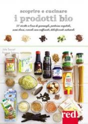 Scoprire e cucinare i prodotti bio  Julie Soucail Florence Solsona  Red Edizioni