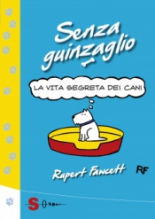 Senza Guinzaglio - La vita segreta dei cani  Rupert Fawcett   Sonda Edizioni