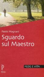 Sguardo sul Maestro  Paolo Magnani   Proget Edizioni