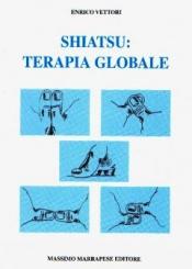 Shiatsu: terapia globale  Enrico Vettori   Marrapese Editore