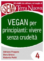 Vegan per principianti: vivere senza crudeltà (ebook)  Adriano Fragano Dora Grieco Roberto Politi Terra Nuova Edizioni