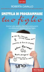 Smettila di Programmare tuo Figlio  Roberta Cavallo Antonio Panarese  Uno Editori