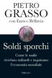 Soldi sporchi  Pietro Grasso Enrico Bellavia  Baldini Castoldi Dalai