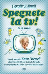Spegnete la tv! (1-15 anni)  Lucia Rizzi   Bur