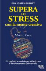 Supera lo Stress con la Mente Creativa  Don Jospeph Goewey   Bis Edizioni