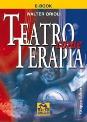 Teatro come terapia (ebook)  Walter Orioli   Macro Edizioni