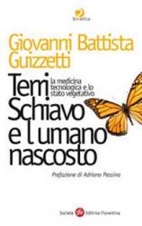 Terri Schiavo e l'umano nascosto  Giovanni Battista Guizzetti   Società Editrice Fiorentina