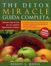 The Detox Miracle - Guida Completa  Robert S. Morse   Taita Press