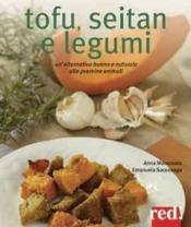 Tofu, Seitan e legumi  Anna Marconato Emanuela Sacconago  Red Edizioni