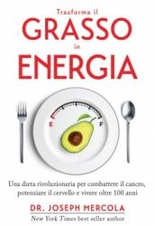 Trasforma il grasso in energia  Joseph Mercola   MyLife Edizioni
