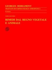 Trattato di Farmacologia Omeopatica II tomo: Rimedi vegetali e animali  Georges Hodiamont   Nuova Ipsa Editore