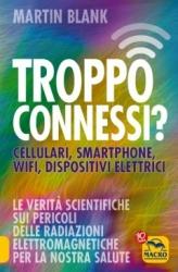 Troppo Connessi? Cellulari, smartphone, wifi, dispositivi elettrici (Copertina rovinata)  Martin Blank   Macro Edizioni
