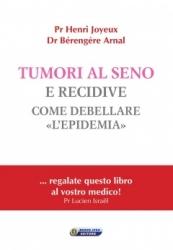 Tumori al seno e recidive. Come debellare l'epidemia  Henry Joyeux Berengere Arnal  Nuova Ipsa Editore
