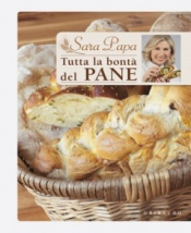 Tutta la bontà del pane  Sara Papa   Gribaudo