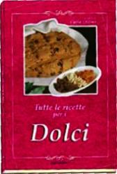 Tutte le ricette per i Dolci  Carla Ottino   Erga Edizioni