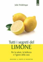 Tutti i segreti del limone  Julie Frédérique   Edizioni il Punto d'Incontro