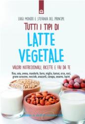 Tutti i tipi di latte vegetale  Luigi Mondo Stefania Del Principe  Edizioni il Punto d'Incontro