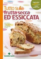 Tutto sulla frutta secca ed essiccata  Chiara Frascari   Tecniche Nuove