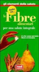 Tutto sulle Fibre Alimentari per una salute integrale  Autori Vari   Red Edizioni