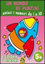 Un Mondo di Puntini - Unisci i Numeri da 1 a 10  Autori Vari   Macro Junior