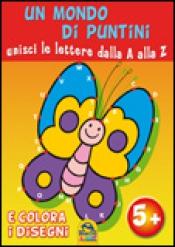 Un Mondo di Puntini - Unisci le Lettere dalla A alla Z  Autori Vari   Macro Junior