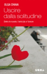 Uscire dalla solitudine  Olga Chiaia   Urra Edizioni