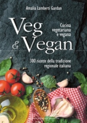 Veg & Vegan. Cucina vegetariana e vegana  Amalia Lamberti Gardan   Edizioni il Punto d'Incontro