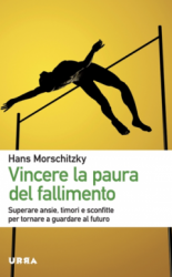 Vincere la paura del fallimento  Hans Morschitzky   Urra Edizioni