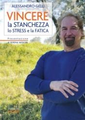 Vincere la Stanchezza lo Stress e la Fatica  Alessandro Gelli   Lswr