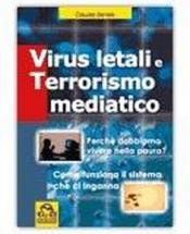 Virus Letali e Terrorismo Mediatico  Claudia Benatti   Macro Edizioni