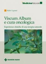 Viscum Album e cura oncologica  Walter Legnani   Tecniche Nuove