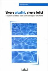 Vivere Alcalini, Vivere Felici  Andrea Grieco   Nuove Esperienze