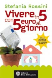 Vivere in 5 con 5 euro al giorno  Stefania Rossini   L'Età dell'Acquario Edizioni