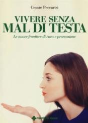 Vivere senza mal di testa  Cesare Peccarisi   Tecniche Nuove