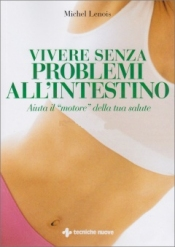 Vivere senza problemi all'intestino  Michel Lenois   Tecniche Nuove