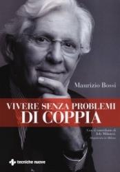 Vivere senza problemi di coppia  Maurizio Bossi   Tecniche Nuove