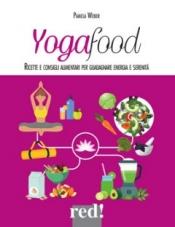 Yogafood. Ricette e consigli alimentari per guadagnare energia e serenità  Pamela Weber   Red Edizioni
