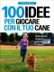 100 Idee per Giocare con il Tuo Cane  Aldo La Spina   De Vecchi Editore