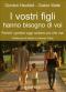 I vostri figli hanno bisogno di voi (ebook)  Gordon Neufeld Gabor Matè  Il Leone Verde