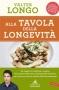 Alla tavola della longevità  Valter Longo   Vallardi Editore