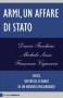 Armi, un affare di Stato  Duccio Demetrio Michele Sasso Francesco Vignarca Chiare Lettere