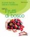 Buona tavola salute e bellezza con i FRUTTI DI BOSCO  Enrica Belloni   Red Edizioni
