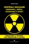 Centrali Nucleari - Chernobyl, Krško, Fukushima, e dopo?  Giuseppe Nacci   Editoriale Programma