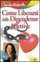 Come Liberarsi dalle Dipendenze Affettive + CD  Claudia Rainville   Edizioni Sì