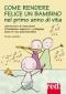 Come rendere felice un bambino nel primo anno di vita  Nessia Laniado   Red Edizioni