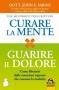 Curare la Mente, Guarire il Dolore (Copertina rovinata)  John Sarno   Macro Edizioni