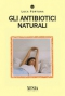 Gli antibiotici naturali  Luca Fortuna   Xenia Edizioni