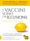 I Vaccini sono un'Illusione (Copertina rovinata)  Tetyana Obukhanych   Macro Edizioni