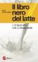 Il libro nero del latte  Elise Desaulniers   Sonda Edizioni
